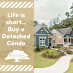 Life is short…buy the detached condo.